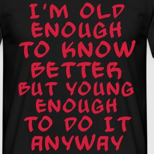 old enough to know it better - bananaharvest T-Shirts - Men's T-Shirt