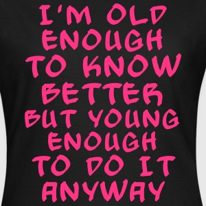 old enough to know it better - bananaharvest T-Shirts - Women's T-Shirt