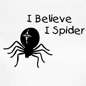 I Believe I Spider - Frauen T-Shirt