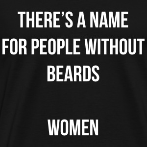 there's a name for people without beards, women T-Shirts - Männer Premium T-Shirt