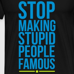 stop making stupid people famous Camisetas - Camiseta premium hombre