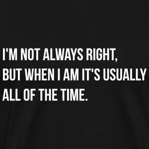 always right T-Shirts - Men's Premium T-Shirt