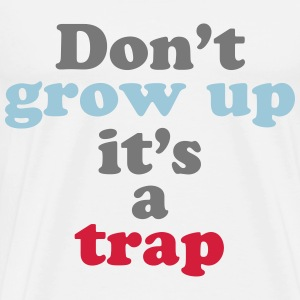 dont grow up its a trap T-shirts - Herre premium T-shirt