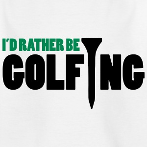I'd Rather Be Golfing  Shirts - Kids' T-Shirt