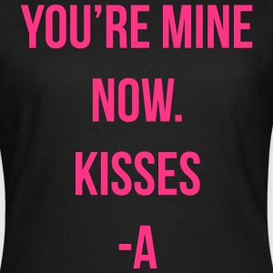 You're mine now. Kisses -A Tee shirts - T-shirt Femme