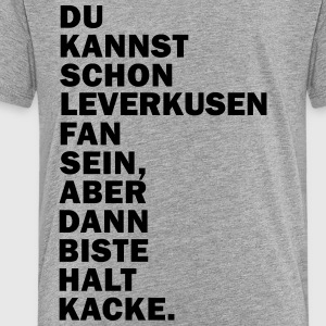 Leverkusen Fan... Dann biste halt Kacke. T-Shirts - Teenager Premium T-Shirt