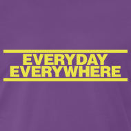 Design ~ EVERYDAY EVERYWHERE (FROM MOT)
