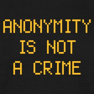 anonymity is not a crime - Männer T-Shirt