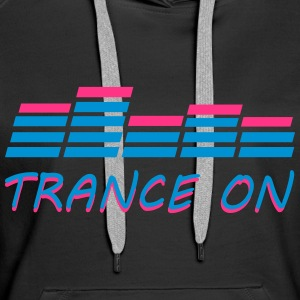 Trance On Hoodies & Sweatshirts - Women's Premium Hoodie