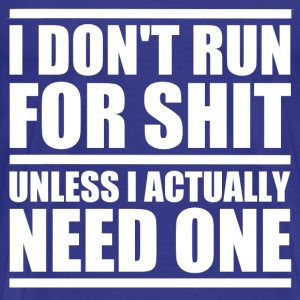 I Don't Run For Shit | Poop Gifts - Men's Premium T-Shirt