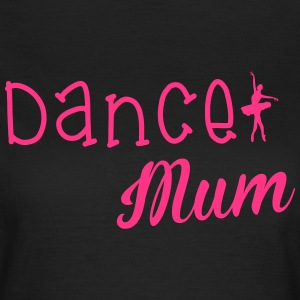 Dance Mum T-Shirts - Frauen T-Shirt