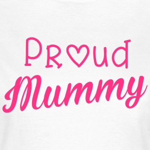Proud Mummy T-Shirts - Frauen T-Shirt