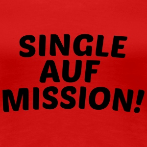 Single auf Mission T-Shirts - Frauen Premium T-Shirt