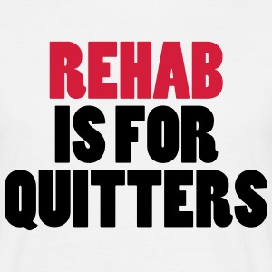 Rehab Is For Quitters T-shirts - Mannen T-shirt