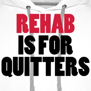 Rehab Is For Quitters Hoodies & Sweatshirts - Men's Premium Hoodie