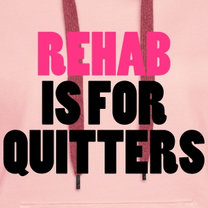 Rehab Is For Quitters Hoodies & Sweatshirts - Women's Premium Hoodie