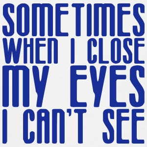 Sometimes when I close my eyes I can't see T-Shirts - Männer T-Shirt