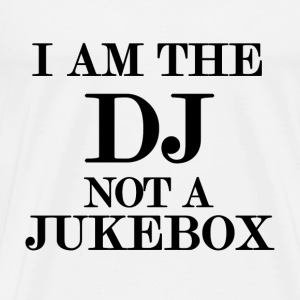 I am the DJ, not a jukebox T-Shirts - Men's Premium T-Shirt