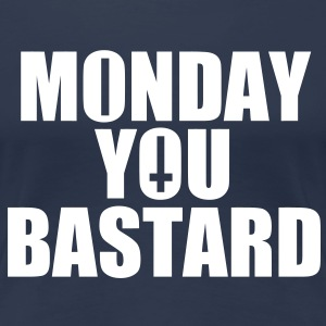 Monday you Bastard T-Shirts - Frauen Premium T-Shirt