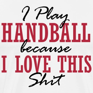 I play handball because i love this shit T-shirts - Herre premium T-shirt