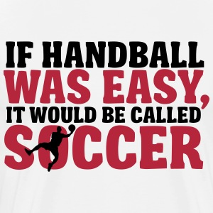 If handball was easy it would be called soccer T-shirts - Herre premium T-shirt