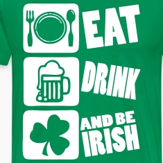 Eat Drink And Be Irish T-Shirts