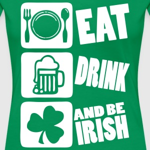 Eat Drink And Be Irish T-Shirts - Women's Premium T-Shirt