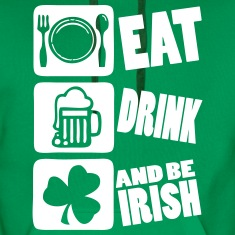 Eat Drink And Be Irish Hoodies & Sweatshirts