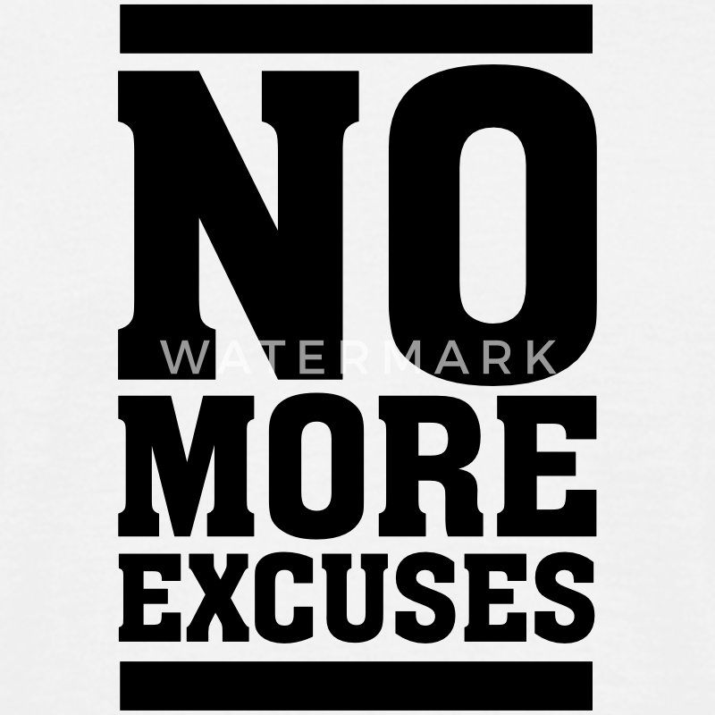No More Excuses T-Shirts - Men's T-Shirt