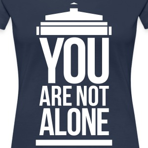 You Are Not Alone T-Shirts - Women's Premium T-Shirt