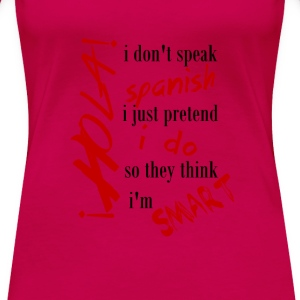 ¡Hola! I don't speak spanish, I just pretend I do - Women's Premium T-Shirt