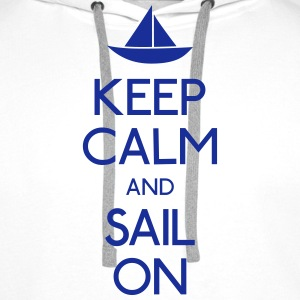 keep calm and sail on  Hoodies & Sweatshirts - Men's Premium Hoodie