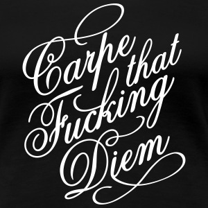 Carpe that fucking diem T-Shirts - Women's Premium T-Shirt