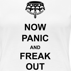 Keep Calm and Carry on to NOW PANIC AND FREAK OUT T-Shirts - Women's Premium T-Shirt