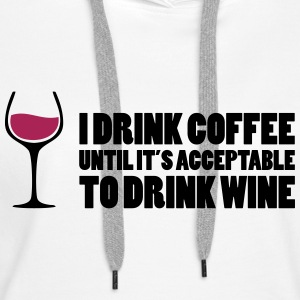 Drink Wine Hoodies & Sweatshirts - Women's Premium Hoodie