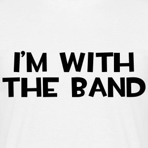 I'm With The Band  T-Shirts - Men's T-Shirt