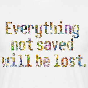 Everything not saved - Men's T-Shirt