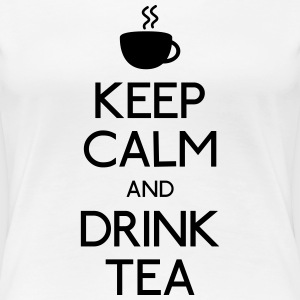 Keep Calm Drink Tea T-Shirts - Frauen Premium T-Shirt