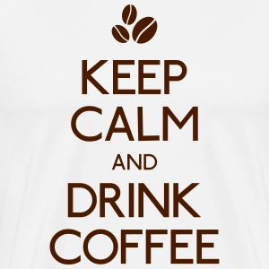 Keep Calm Drink Coffee T-Shirts - Männer Premium T-Shirt