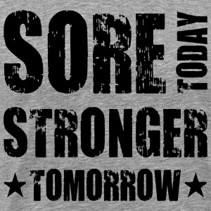 Sore Today Stronger Tomorrow T-Shirts - Men's Premium T-Shirt