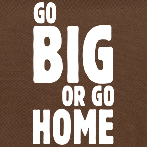 go big or go home i Bags & Backpacks - Shoulder Bag