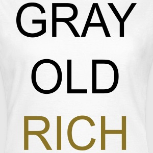 Gray Old Rich T-shirts - Vrouwen T-shirt