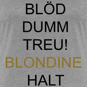 Blondine Halt T-Shirts - Frauen Premium T-Shirt