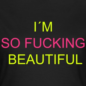 I`m So Fucking Beautiful T-shirts - T-shirt dam