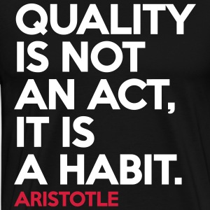 Quality Is Not An Act - Aristotle - Men's Premium T-Shirt