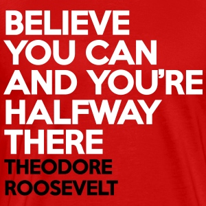 Believe You Can - Roosevelt - Men's Premium T-Shirt
