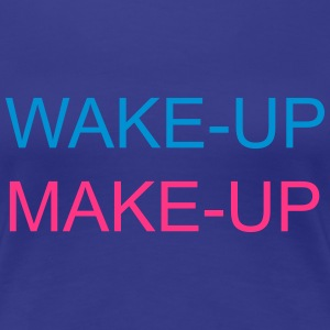 Wake Up Make Up T-shirts - Vrouwen Premium T-shirt
