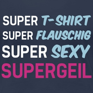 Supergeil - T-Shirt - Super Flauschig - Super Sexy T-Shirts - Frauen Premium T-Shirt