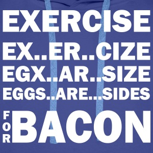 Exercise Or Bacon Hoodies & Sweatshirts - Men's Premium Hoodie