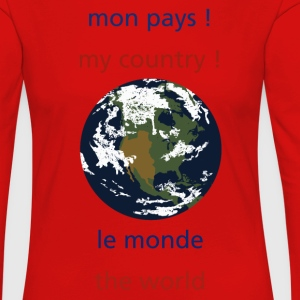 mon pays ! le monde my country the world - T-shirt manches longues Premium Femme